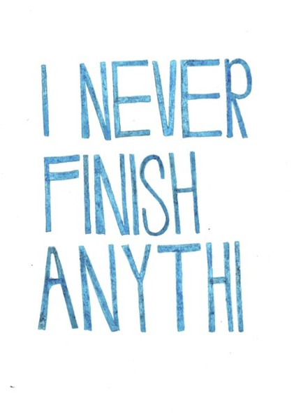 never-finish-anything